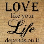 LOVE Like Your Life Depends On It!