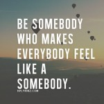 Inspiration ~ be somebody who…