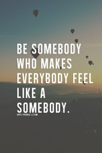 Inspiration ~ be somebody who...